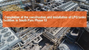 mpletion of the construction and installation of LPG tanks  facilities in South Pars Phase 19