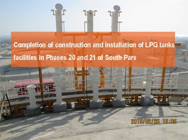 Completion of construction and installation of LPG tanks facilities in Phases 20 and 21 of South Pars
